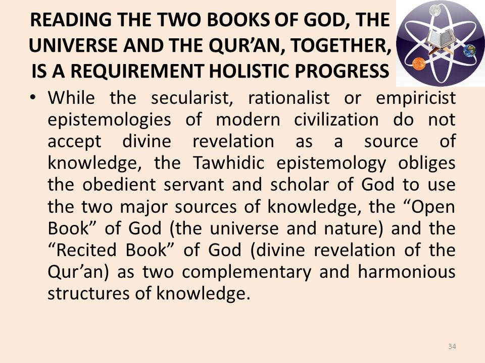 READING THE TWO BOOKS OF GOD, THE UNIVERSE AND THE QUR'AN, TOGETHER, IS A REQUIREMENT HOLISTIC PROGRESS While the secularist, rationalist or empiricis