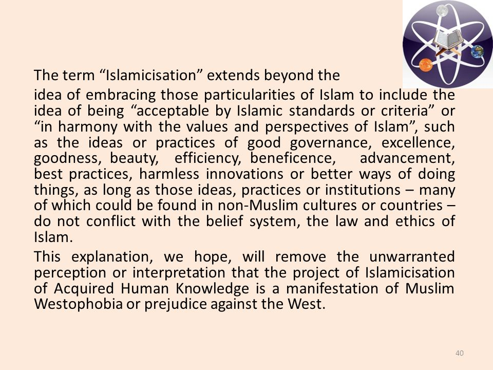 "The term ""Islamicisation"" extends beyond the idea of embracing those particularities of Islam to include the idea of being ""acceptable by Islamic stan"