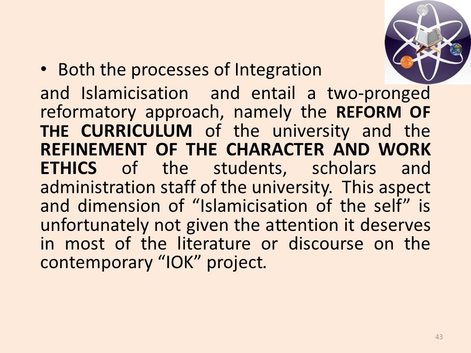 Both the processes of Integration and Islamicisation and entail a two-pronged reformatory approach, namely the REFORM OF THE CURRICULUM of the univers