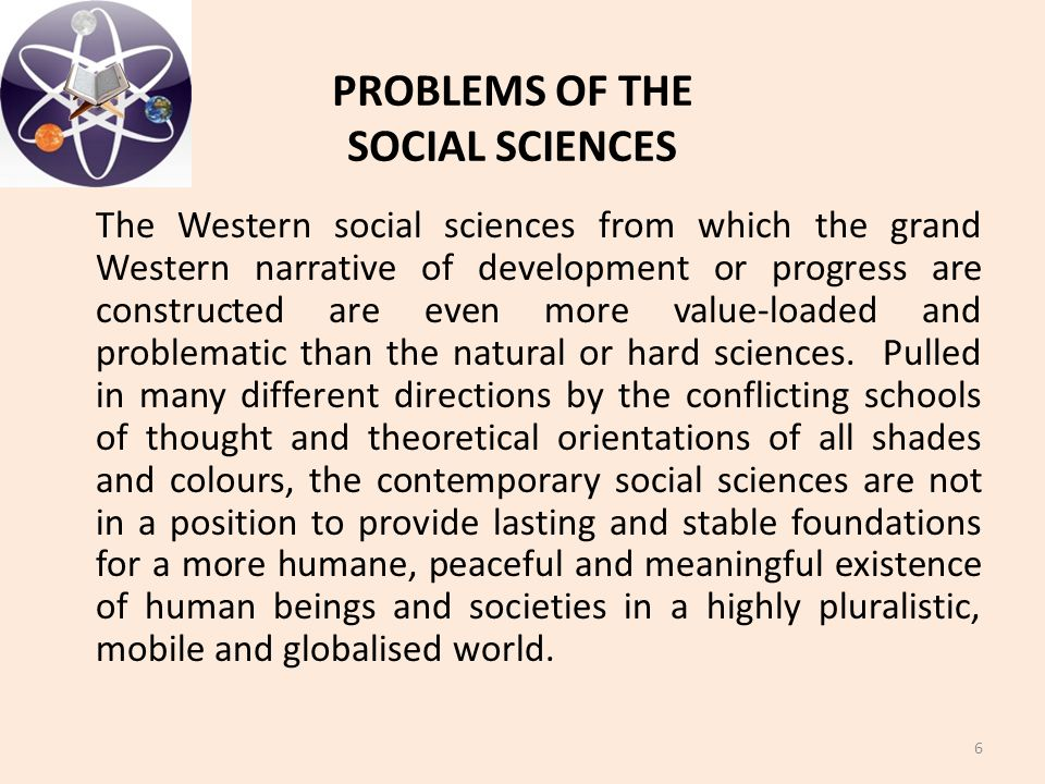 The Western social sciences from which the grand Western narrative of development or progress are constructed are even more value-loaded and problemat