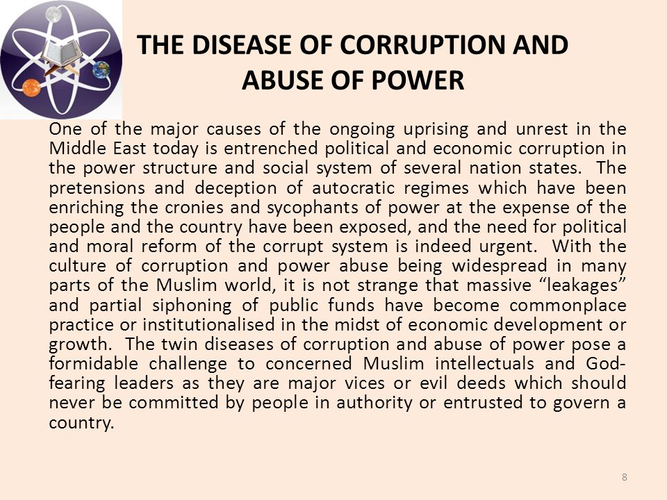 THE DISEASE OF CORRUPTION AND ABUSE OF POWER One of the major causes of the ongoing uprising and unrest in the Middle East today is entrenched politic