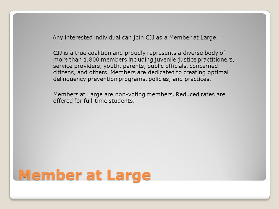 Member at Large Any interested individual can join CJJ as a Member at Large.