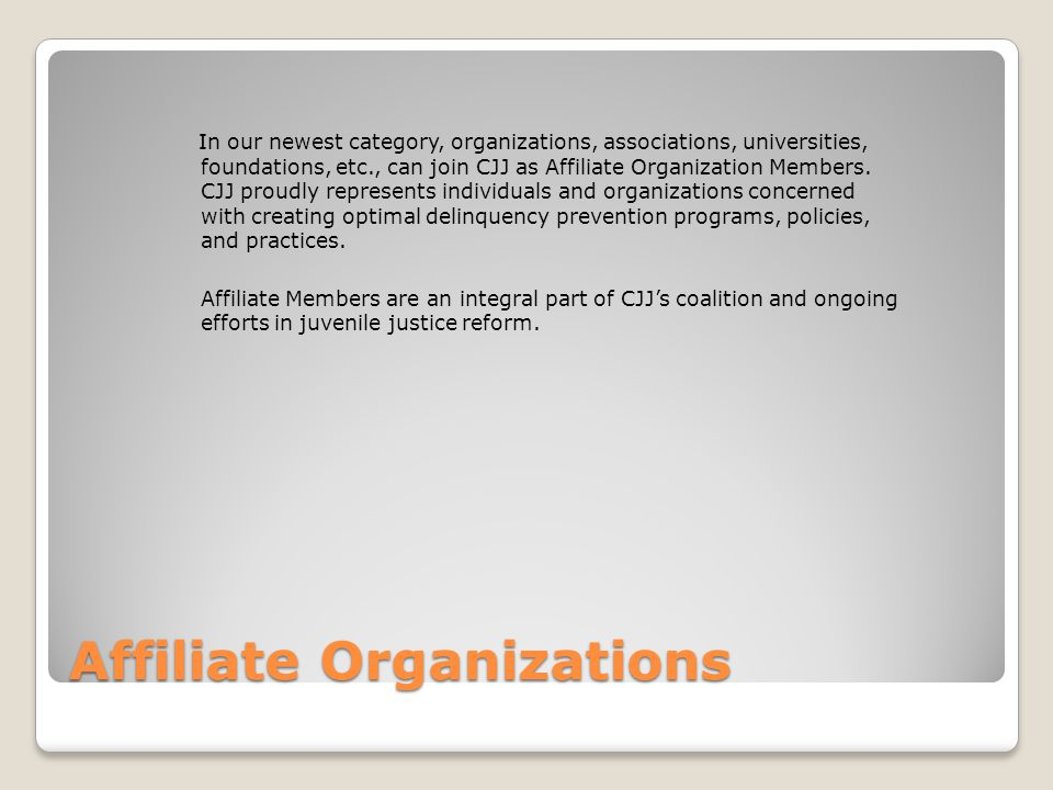 Affiliate Organizations In our newest category, organizations, associations, universities, foundations, etc., can join CJJ as Affiliate Organization M