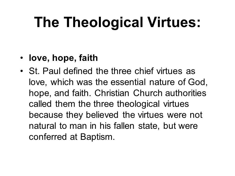 The Theological Virtues: love, hope, faith St.