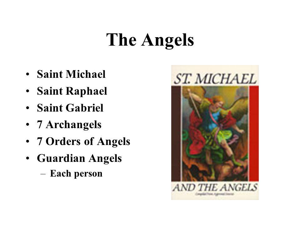 The Angels Saint Michael Saint Raphael Saint Gabriel 7 Archangels 7 Orders of Angels Guardian Angels –Each person
