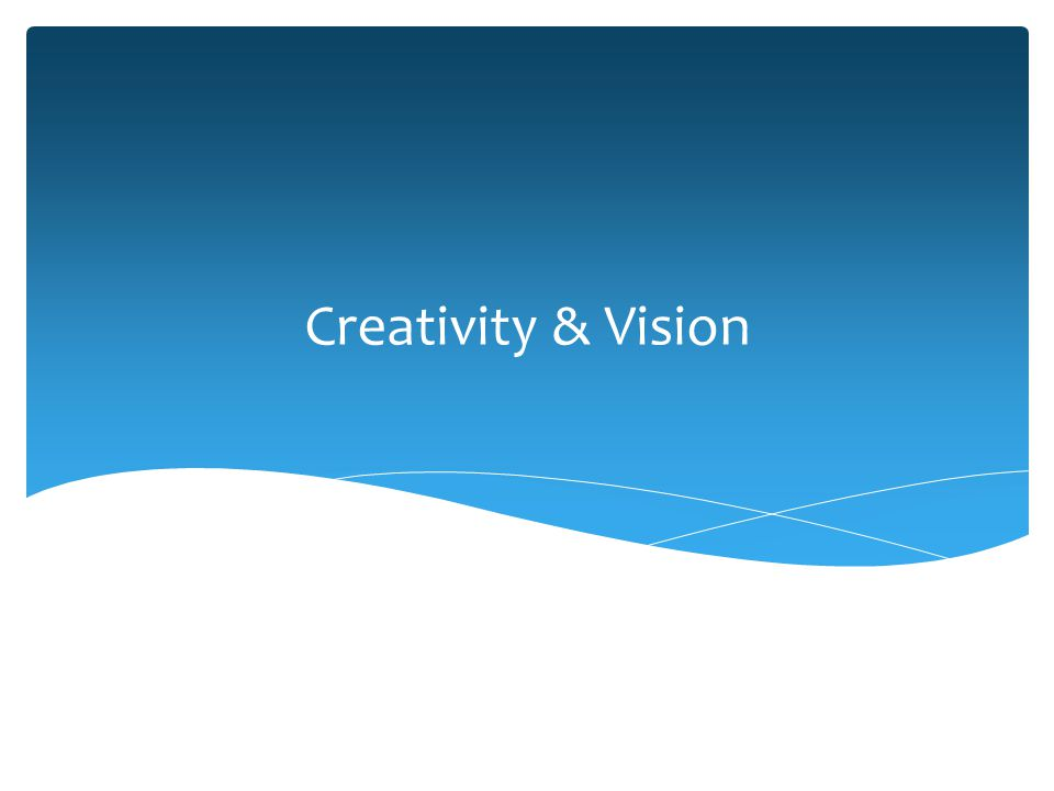 Creativity & Vision