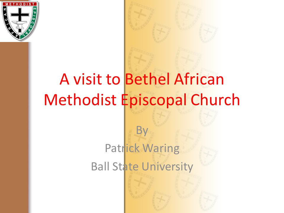 A visit to Bethel African Methodist Episcopal Church By Patrick Waring Ball State University