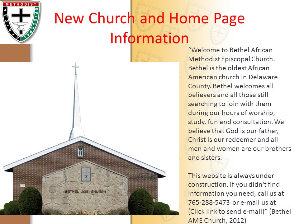 New Church and Home Page Information Welcome to Bethel African Methodist Episcopal Church.