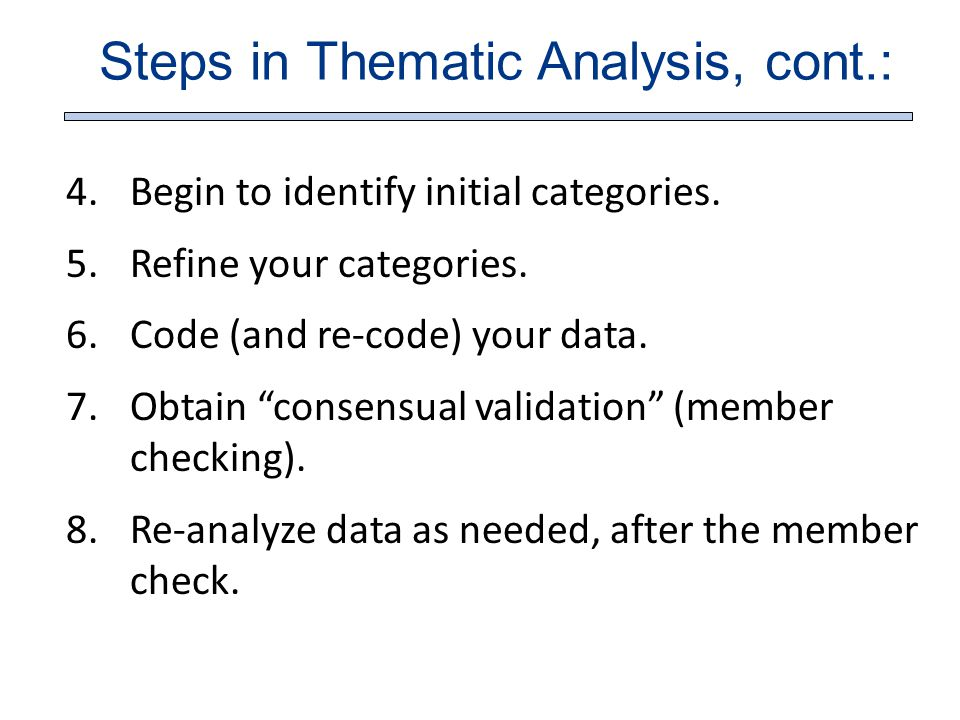 Steps in Thematic Analysis, cont.: 4.Begin to identify initial categories.
