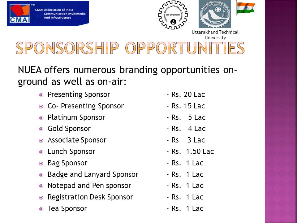 NUEA offers numerous branding opportunities on- ground as well as on-air:  Presenting Sponsor - Rs.