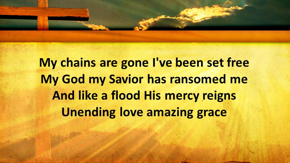 My chains are gone I've been set free My God my Savior has ransomed me And like a flood His mercy reigns Unending love amazing grace