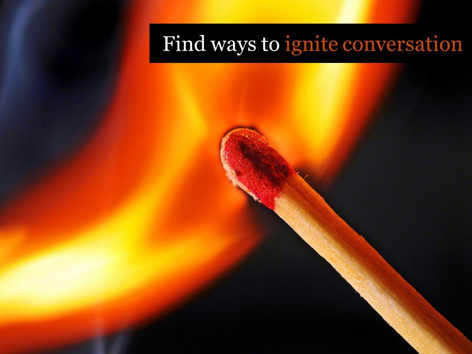 Find ways to ignite conversation