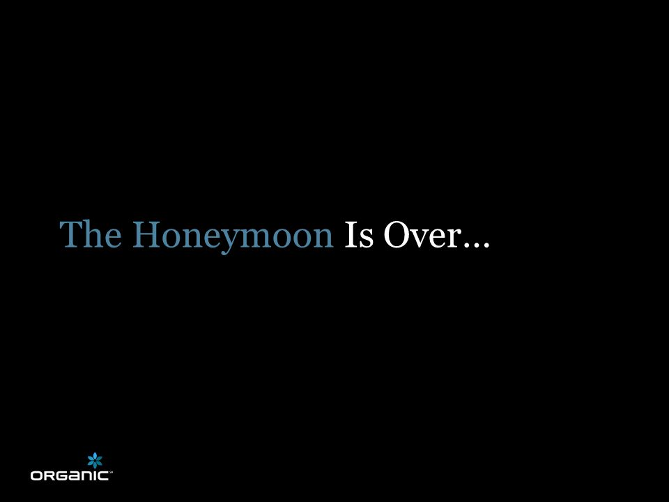 The Honeymoon Is Over…