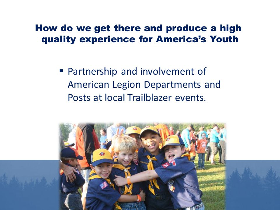  Partnership and involvement of American Legion Departments and Posts at local Trailblazer events. How do we get there and produce a high quality exp