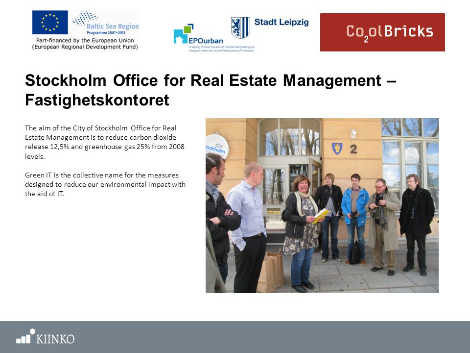 Stockholm Office for Real Estate Management – Fastighetskontoret The aim of the City of Stockholm Office for Real Estate Management is to reduce carbon dioxide release 12,5% and greenhouse gas 25% from 2008 levels.