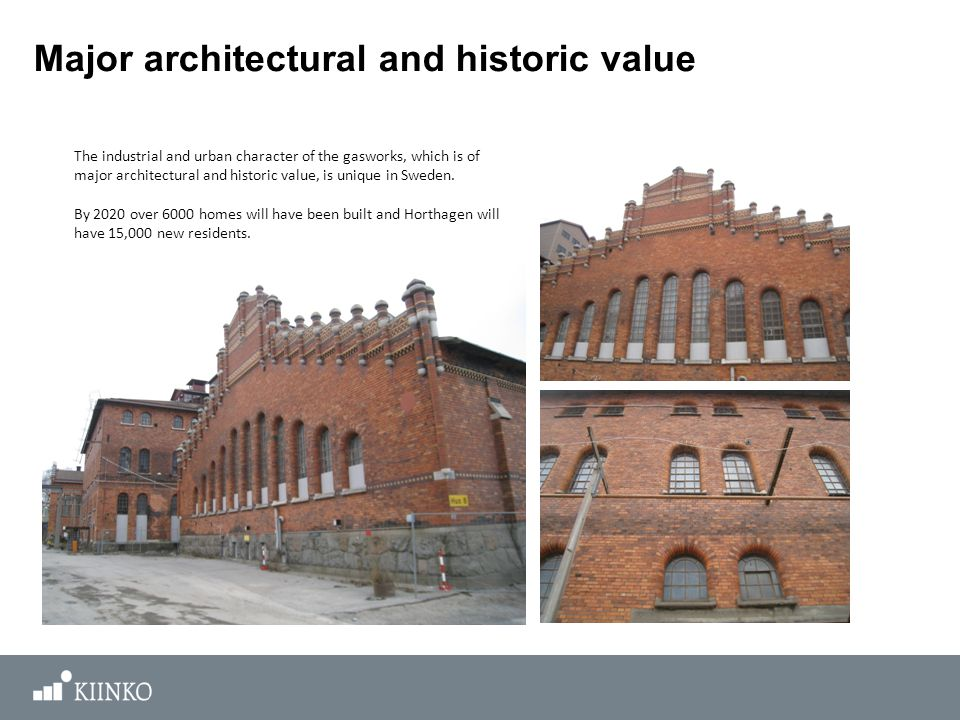 Major architectural and historic value The industrial and urban character of the gasworks, which is of major architectural and historic value, is unique in Sweden.