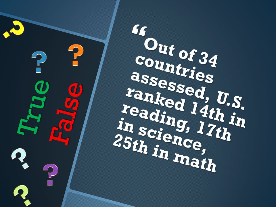 True False  Out of 34 countries assessed, U.S.