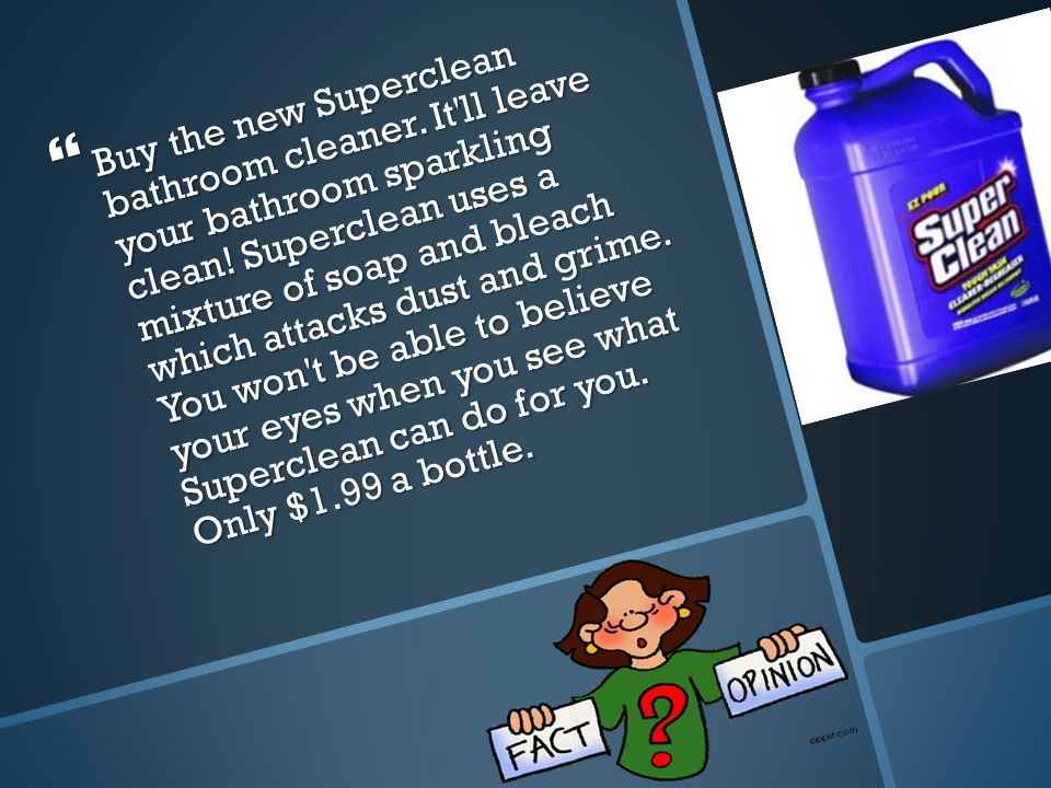  Buy the new Superclean bathroom cleaner. It ll leave your bathroom sparkling clean.