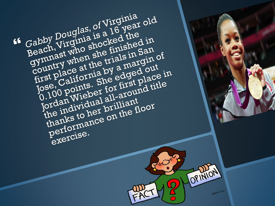  Gabby Douglas, of Virginia Beach, Virginia is a 16 year old gymnast who shocked the country when she finished in first place at the trials in San Jose, California by a margin of 0.100 points.