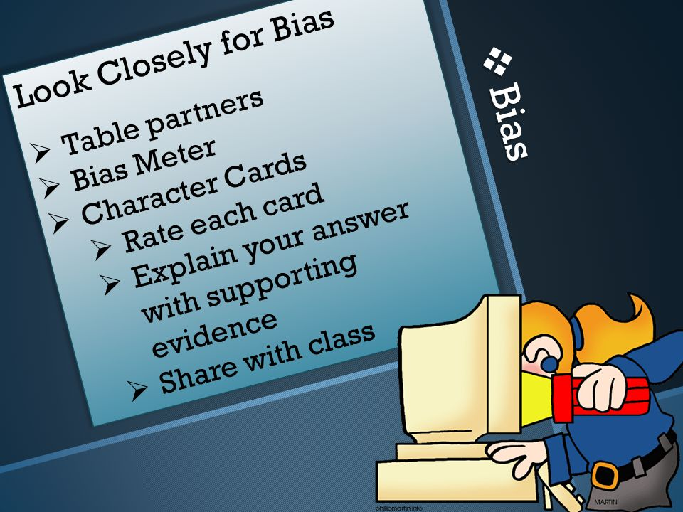 Bias Look Closely for Bias  Table partners  Bias Meter  Character Cards  Rate each card  Explain your answer with supporting evidence  Share with class