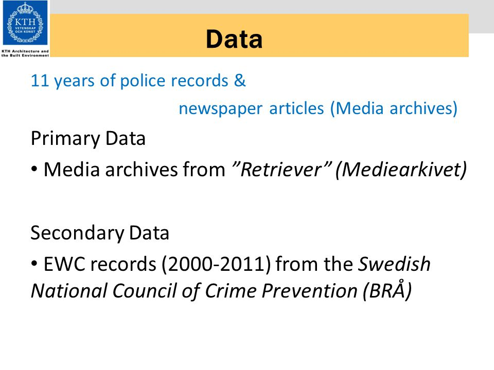 Data 11 years of police records & newspaper articles (Media archives) Primary Data Media archives from Retriever (Mediearkivet) Secondary Data EWC records (2000-2011) from the Swedish National Council of Crime Prevention (BRÅ)