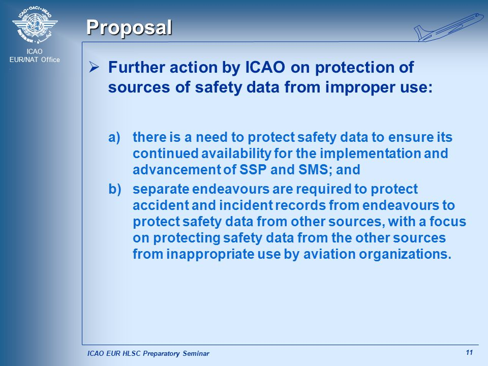 ICAO EUR/NAT Office 11 Proposal  Further action by ICAO on protection of sources of safety data from improper use: a)there is a need to protect safet
