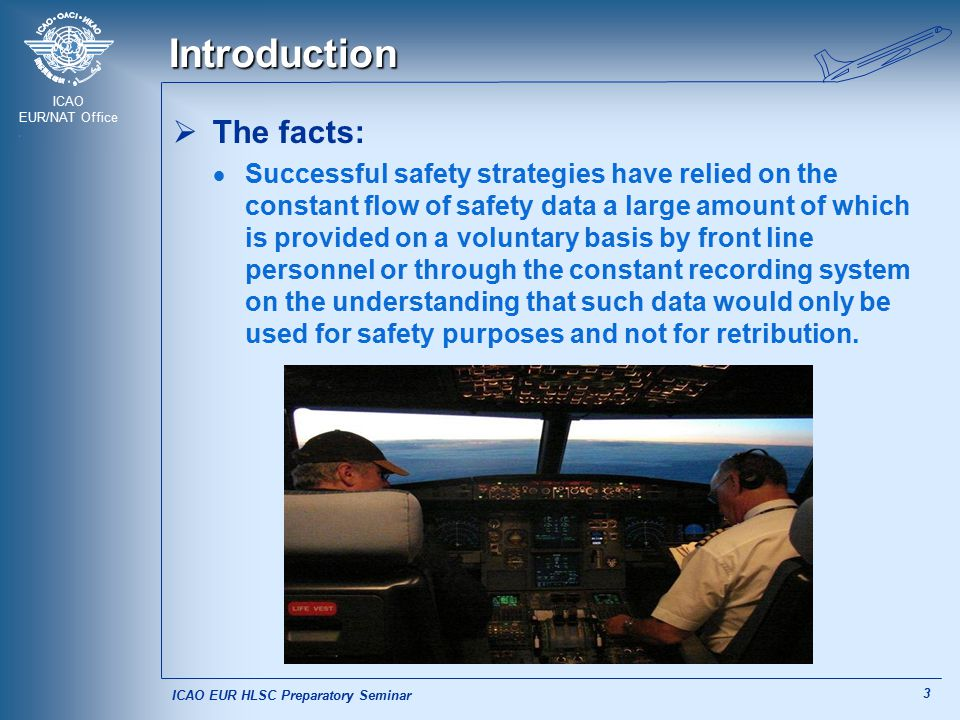 ICAO EUR/NAT Office 3 Introduction  The facts:  Successful safety strategies have relied on the constant flow of safety data a large amount of which