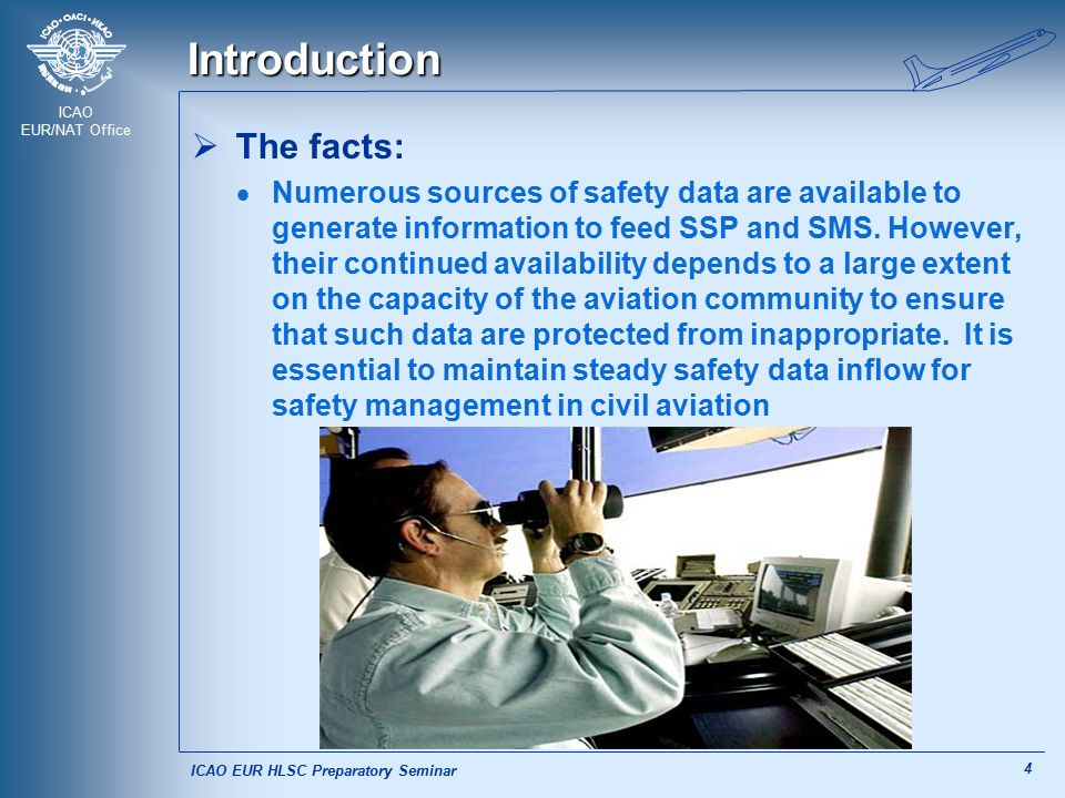 ICAO EUR/NAT Office 4 Introduction  The facts:  Numerous sources of safety data are available to generate information to feed SSP and SMS. However,