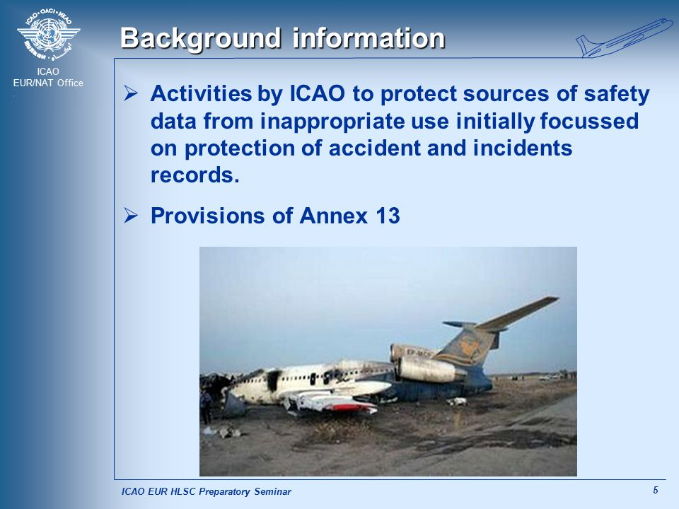 ICAO EUR/NAT Office 5 Background information  Activities by ICAO to protect sources of safety data from inappropriate use initially focussed on prote