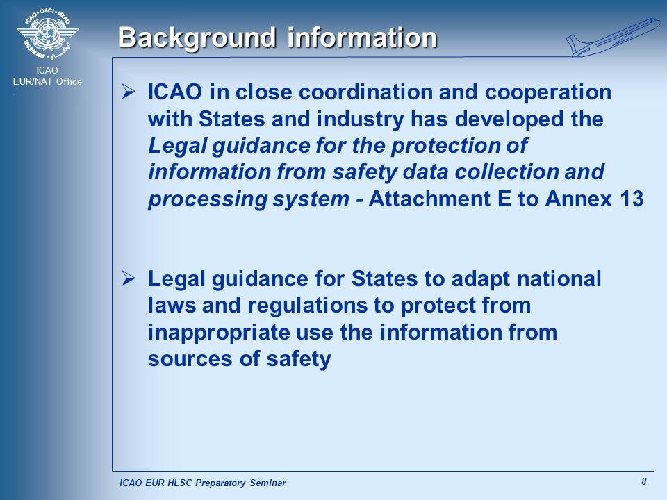 ICAO EUR/NAT Office 8 Background information  ICAO in close coordination and cooperation with States and industry has developed the Legal guidance fo