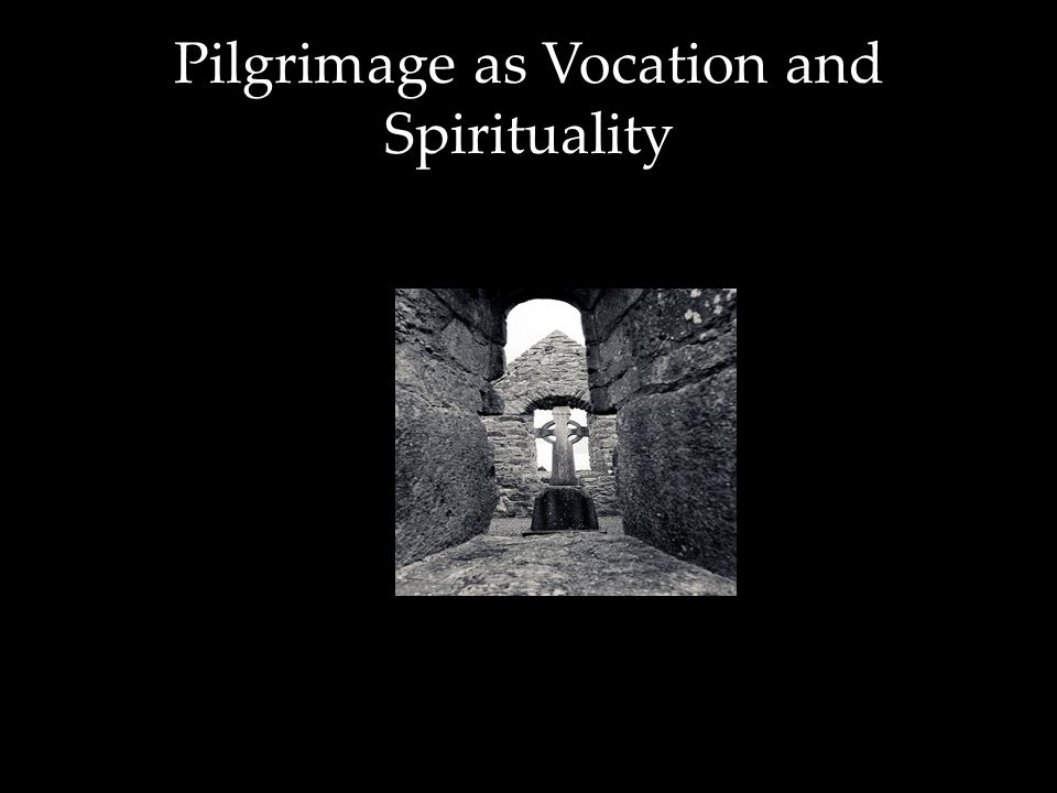 Pilgrimage as Vocation and Spirituality