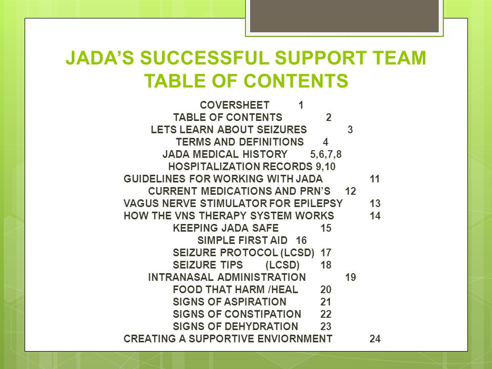 JADA'S SUCCESSFUL SUPPORT TEAM TABLE OF CONTENTS COVERSHEET1 TABLE OF CONTENTS 2 LETS LEARN ABOUT SEIZURES3 TERMS AND DEFINITIONS4 JADA MEDICAL HISTOR