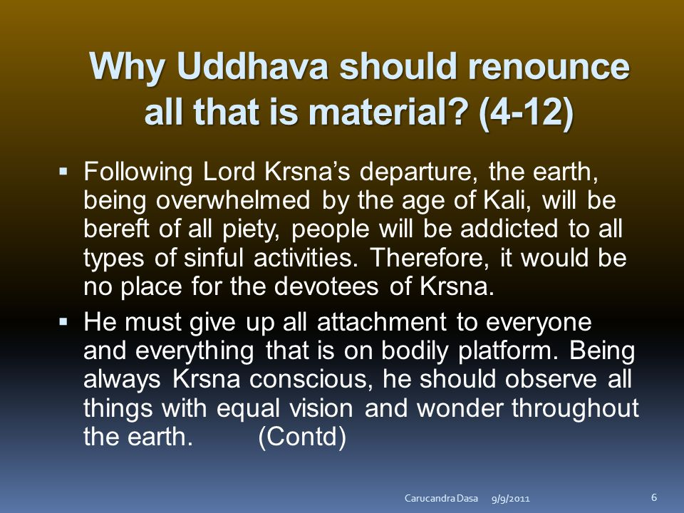 Why Uddhava should renounce all that is material.