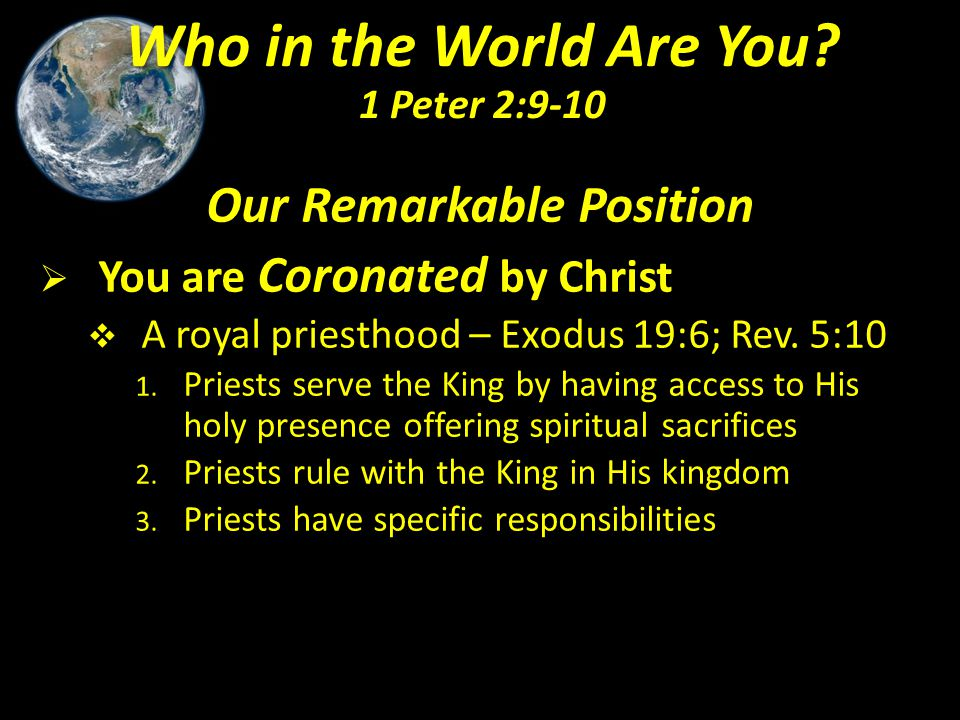 Our Remarkable Position  You are Coronated by Christ  A royal priesthood – Exodus 19:6; Rev. 5:10 1. Priests serve the King by having access to His