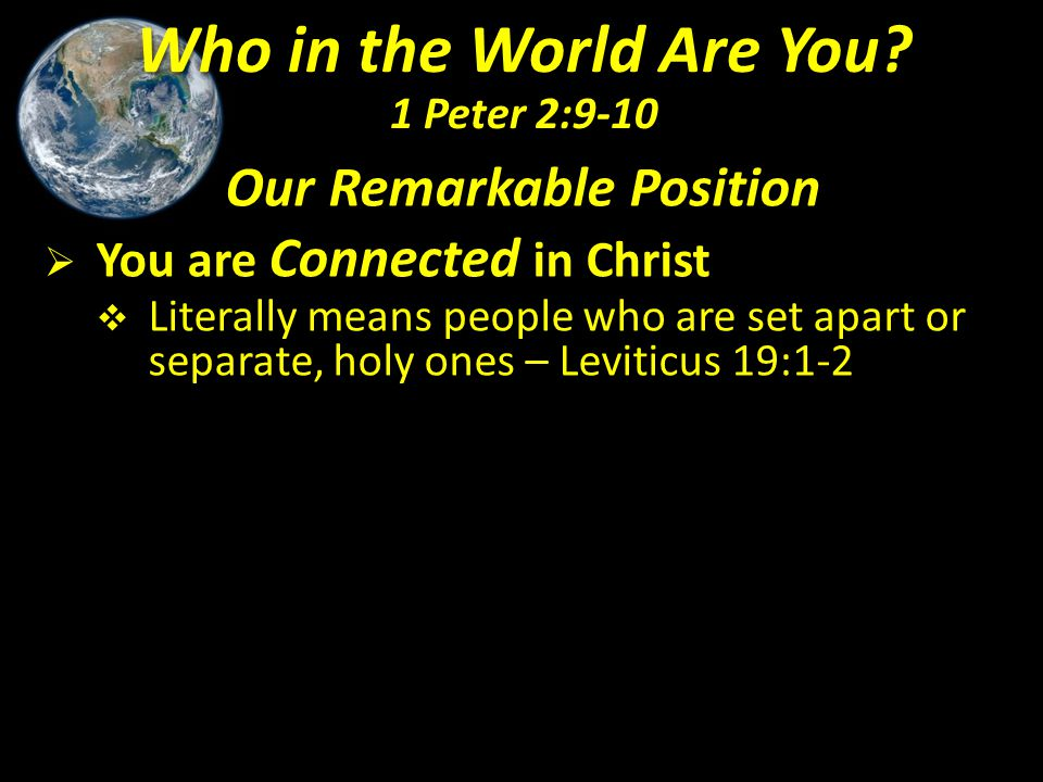 Our Remarkable Position  You are Connected in Christ  Literally means people who are set apart or separate, holy ones – Leviticus 19:1-2. Who in the