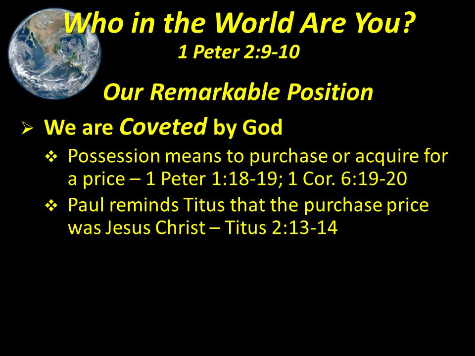 Our Remarkable Position  We are Coveted by God  Possession means to purchase or acquire for a price – 1 Peter 1:18-19; 1 Cor. 6:19-20  Paul reminds