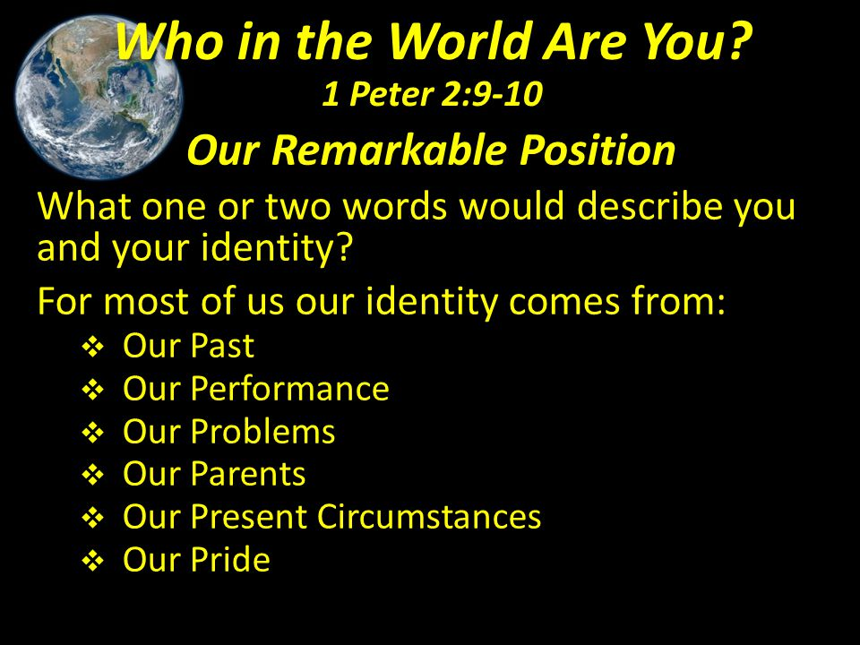 Our Remarkable Position What one or two words would describe you and your identity? For most of us our identity comes from:  Our Past  Our Performan