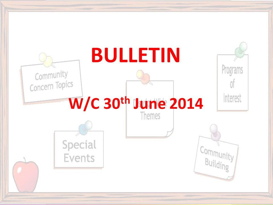 BULLETIN W/C 30 th June 2014