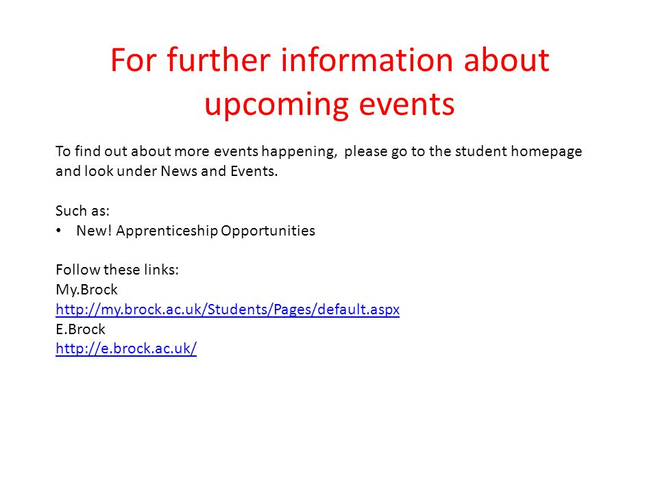 For further information about upcoming events To find out about more events happening, please go to the student homepage and look under News and Event