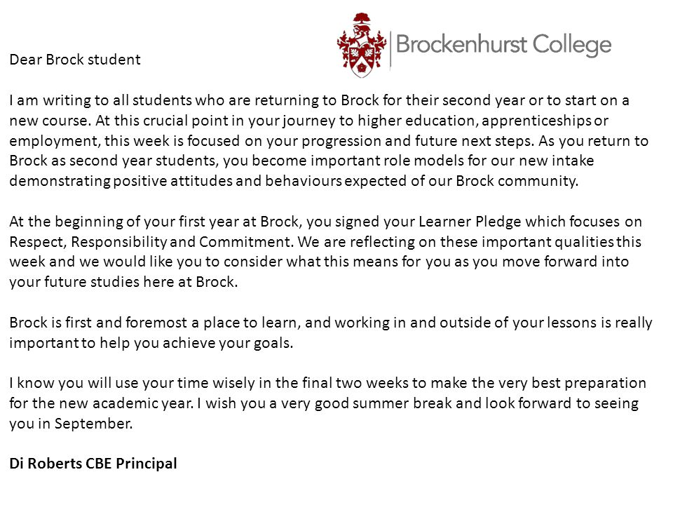 Dear Brock student I am writing to all students who are returning to Brock for their second year or to start on a new course. At this crucial point in