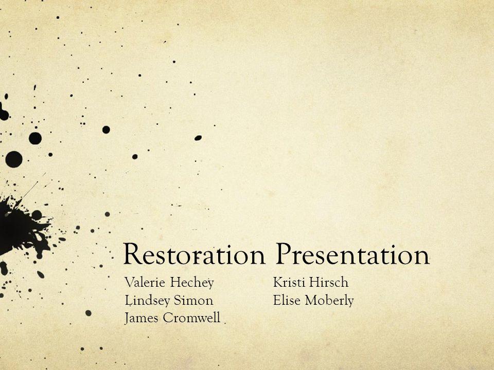 Restoration Presentation Valerie HecheyKristi Hirsch Lindsey SimonElise Moberly James Cromwell