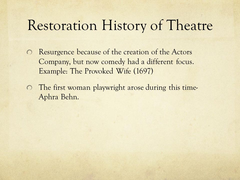 Restoration History of Theatre Resurgence because of the creation of the Actors Company, but now comedy had a different focus.