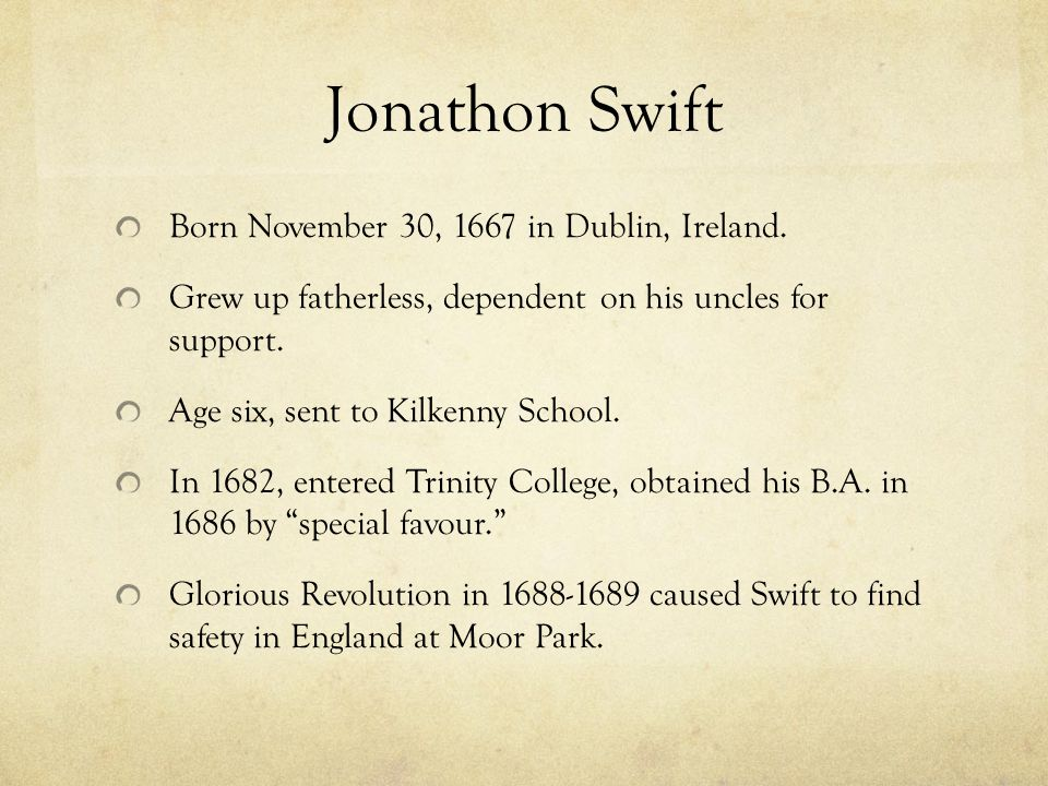 Jonathon Swift Born November 30, 1667 in Dublin, Ireland.