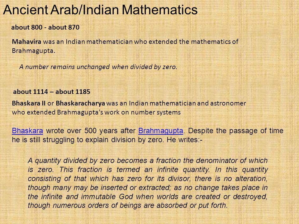 Ancient Arab/Indian Mathematics Mahavira was an Indian mathematician who extended the mathematics of Brahmagupta.