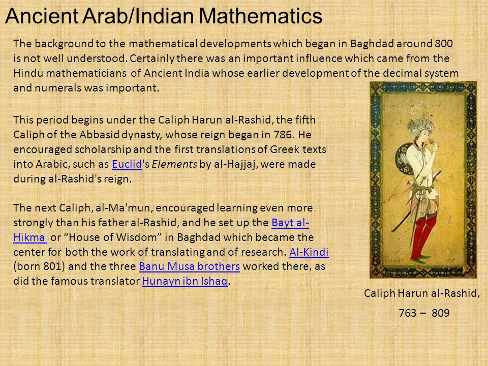 Ancient Arab/Indian Mathematics The background to the mathematical developments which began in Baghdad around 800 is not well understood.