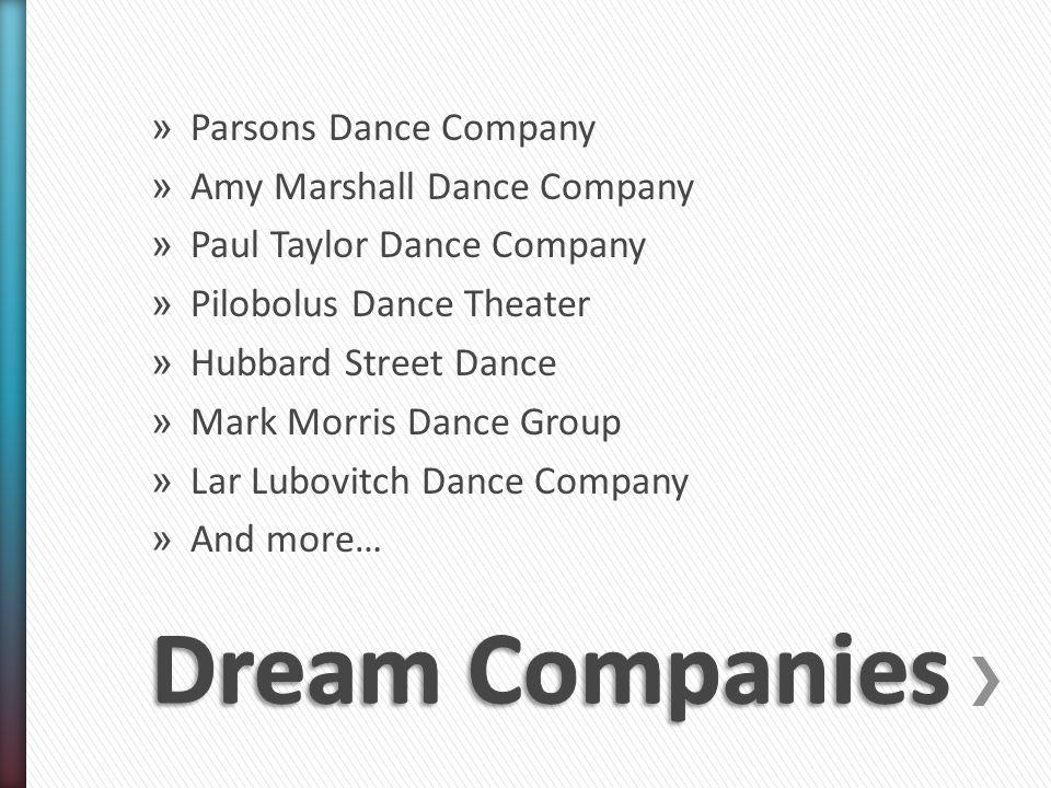 » Parsons Dance Company » Amy Marshall Dance Company » Paul Taylor Dance Company » Pilobolus Dance Theater » Hubbard Street Dance » Mark Morris Dance Group » Lar Lubovitch Dance Company » And more…