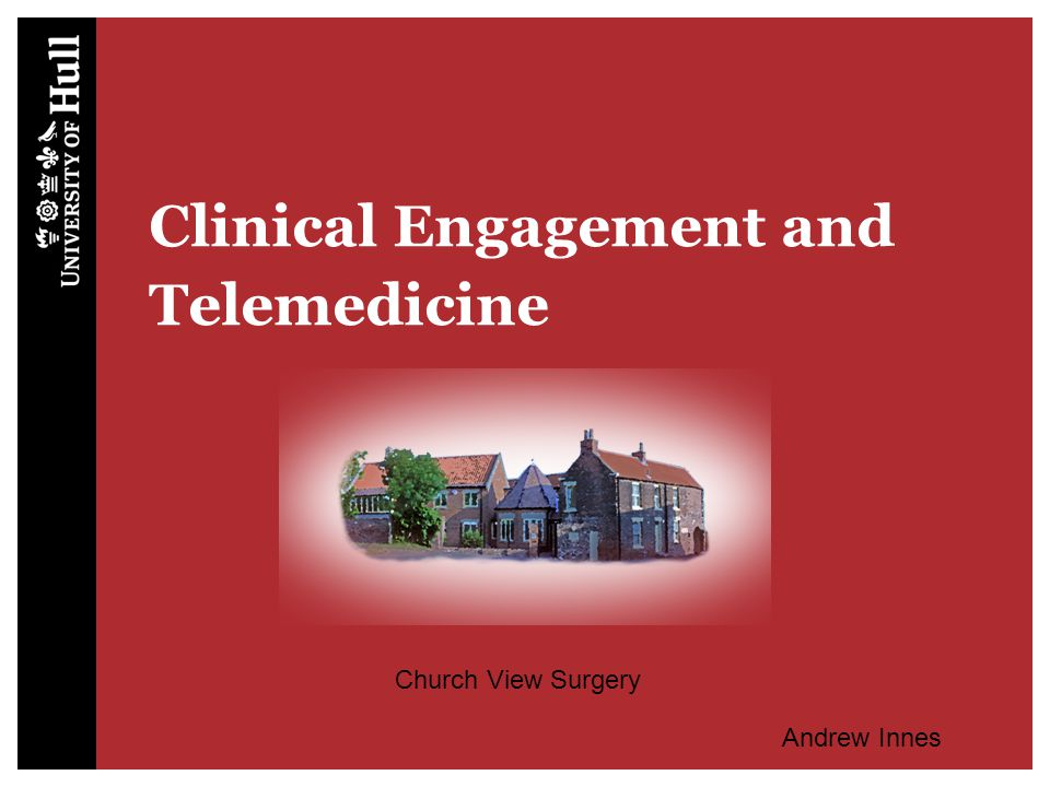 Clinical Engagement and Telemedicine Church View Surgery Andrew Innes