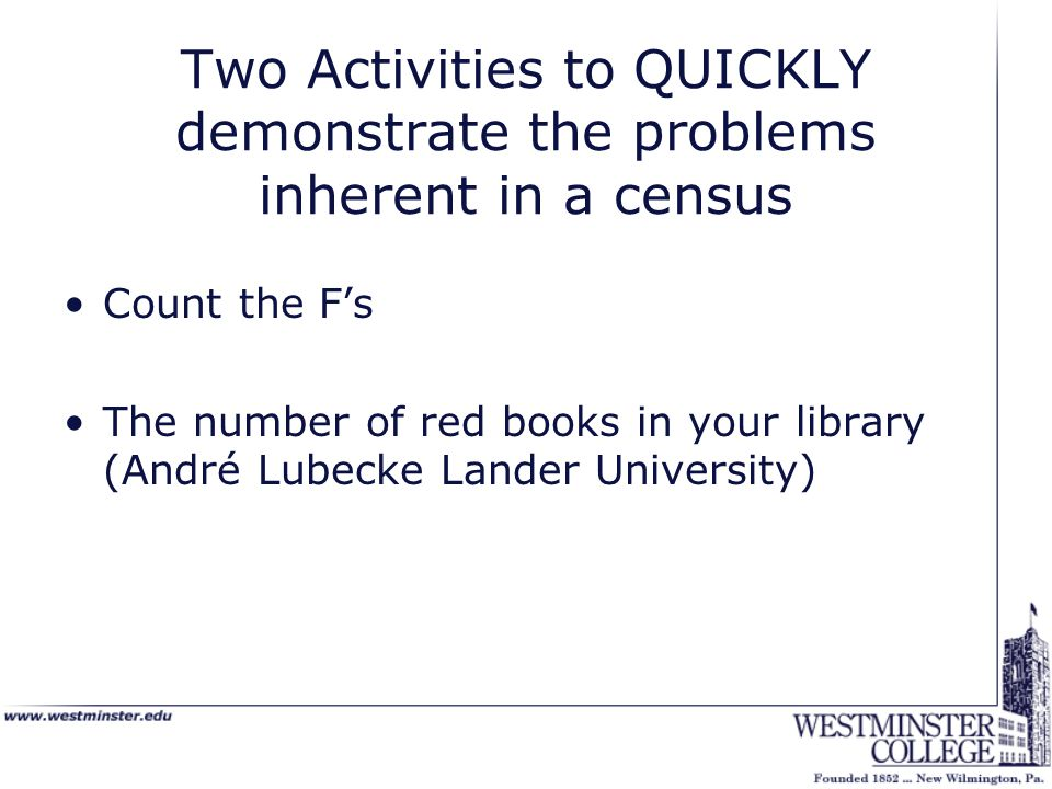 Two Activities to QUICKLY demonstrate the problems inherent in a census Count the F's The number of red books in your library (André Lubecke Lander Un