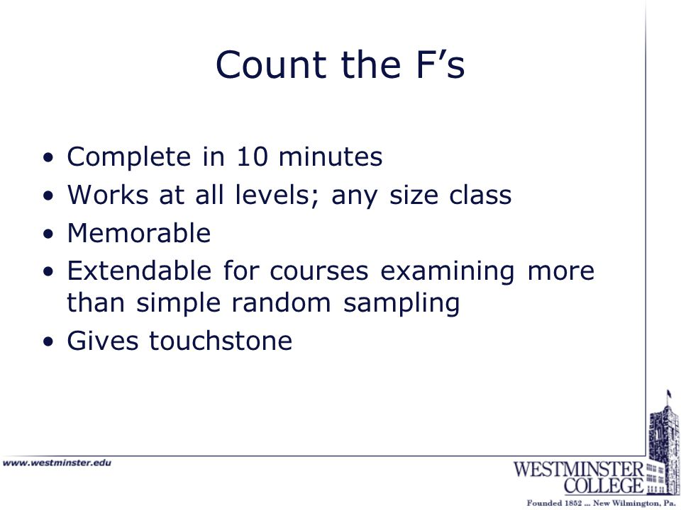 Count the F's Complete in 10 minutes Works at all levels; any size class Memorable Extendable for courses examining more than simple random sampling G