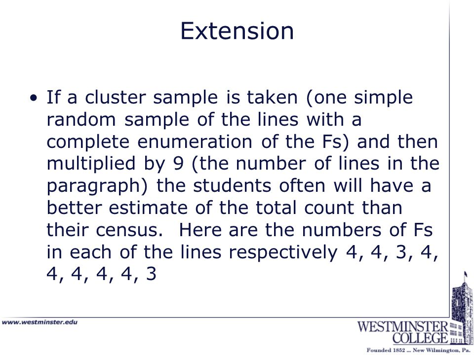 Extension If a cluster sample is taken (one simple random sample of the lines with a complete enumeration of the Fs) and then multiplied by 9 (the number of lines in the paragraph) the students often will have a better estimate of the total count than their census.